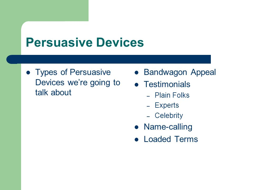 Persuasive Devices Types of Persuasive Devices we're going to talk about. Bandwagon Appeal. Testimonials.