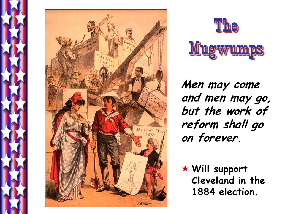 The MugwumpsMen may come and men may go, but the work of reform shall go on forever.
