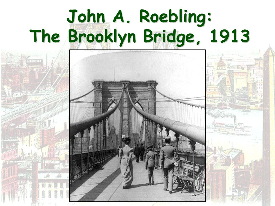 John A. Roebling: The Brooklyn Bridge, 1913