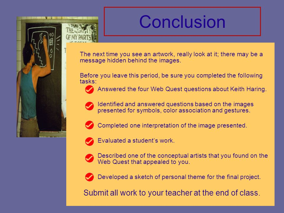 Conclusion Submit all work to your teacher at the end of class.