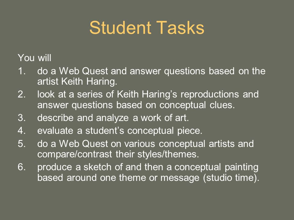Student Tasks You will. do a Web Quest and answer questions based on the artist Keith Haring.