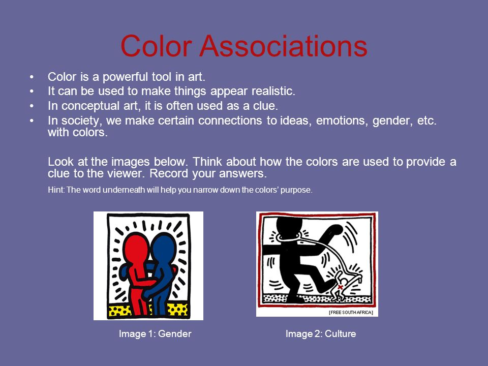 Color Associations Color is a powerful tool in art.