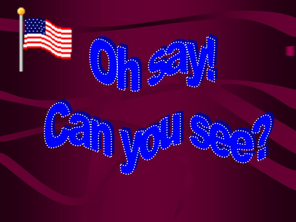 Oh say! Can you see