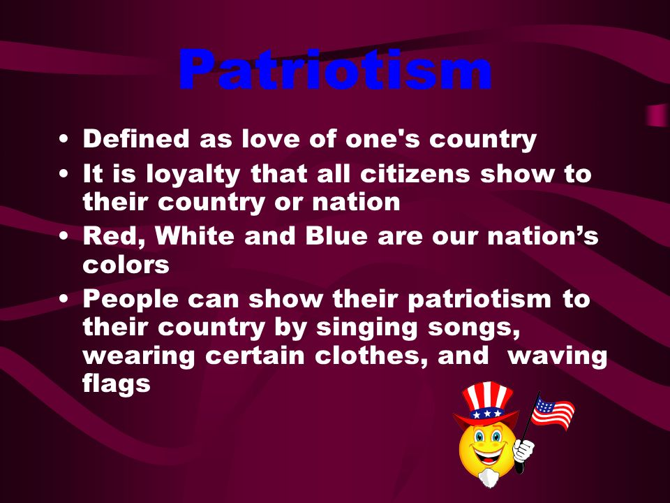 Patriotism Defined as love of one s country