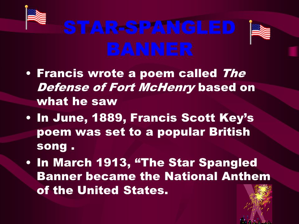 STAR-SPANGLED BANNER Francis wrote a poem called The Defense of Fort McHenry based on what he saw.