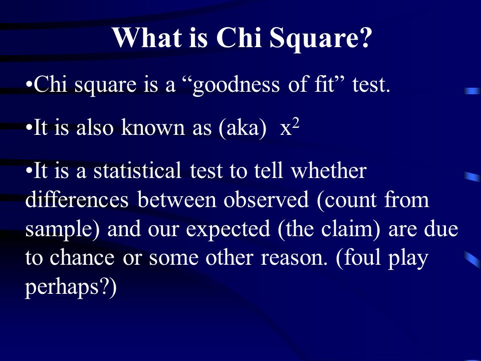 What is Chi Square Chi square is a goodness of fit test.