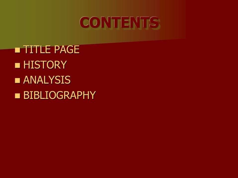 CONTENTS TITLE PAGE HISTORY ANALYSIS BIBLIOGRAPHY
