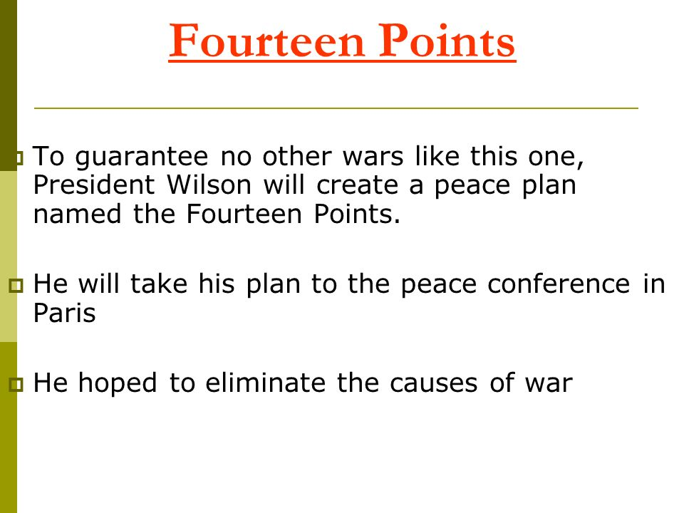 Fourteen Points To guarantee no other wars like this one, President Wilson will create a peace plan named the Fourteen Points.