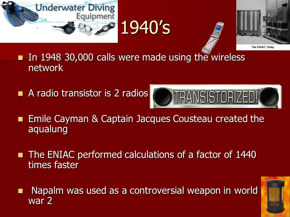 1940's In 1948 30,000 calls were made using the wireless network