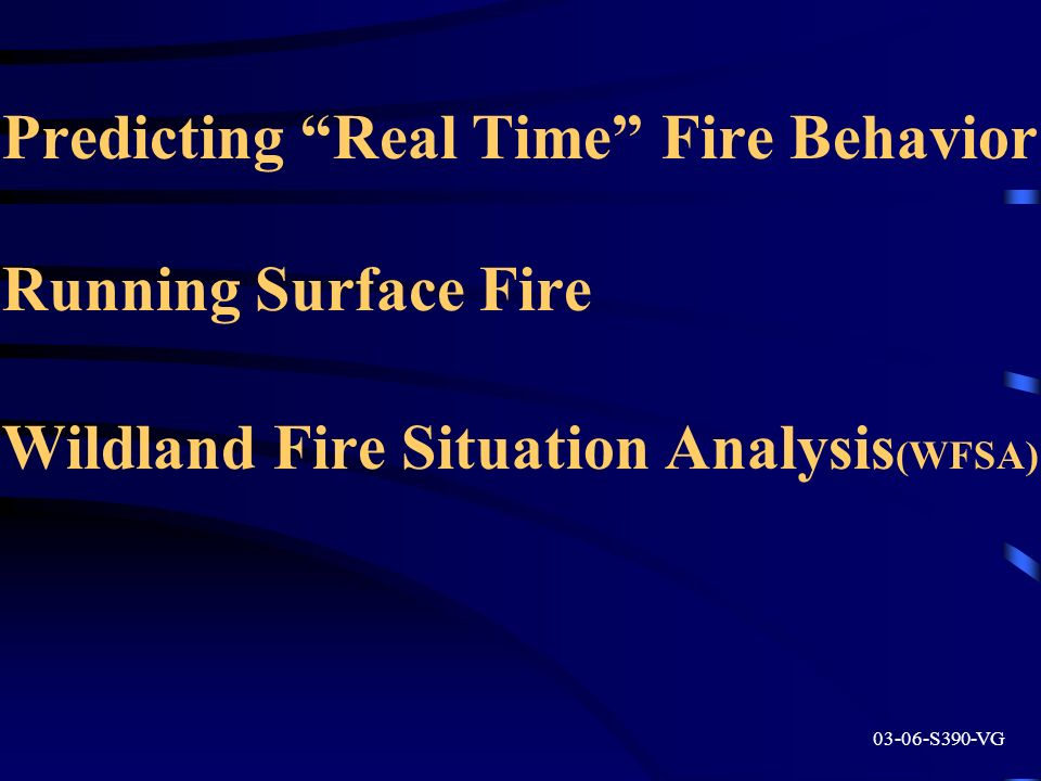 Predicting Real Time Fire Behavior Running Surface Fire Wildland Fire Situation Analysis(WFSA)