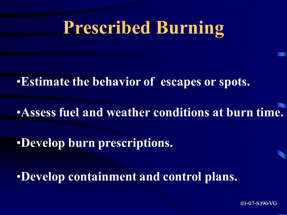 Prescribed Burning Estimate the behavior of escapes or spots.