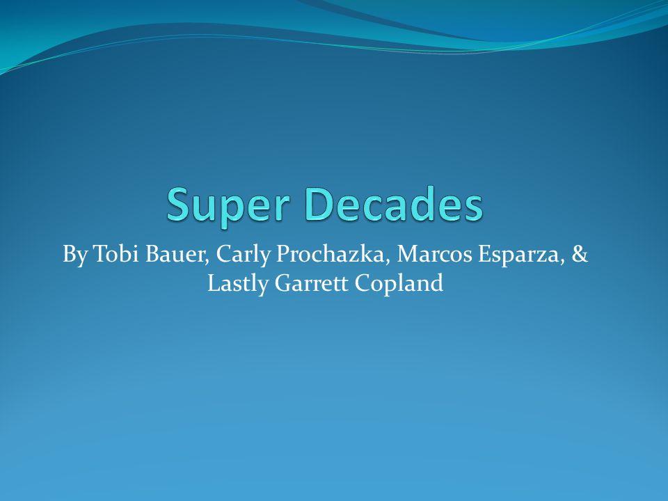 Super Decades By Tobi Bauer, Carly Prochazka, Marcos Esparza, & Lastly Garrett Copland