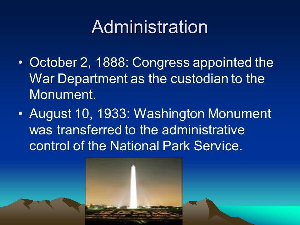 Administration October 2, 1888: Congress appointed the War Department as the custodian to the Monument.