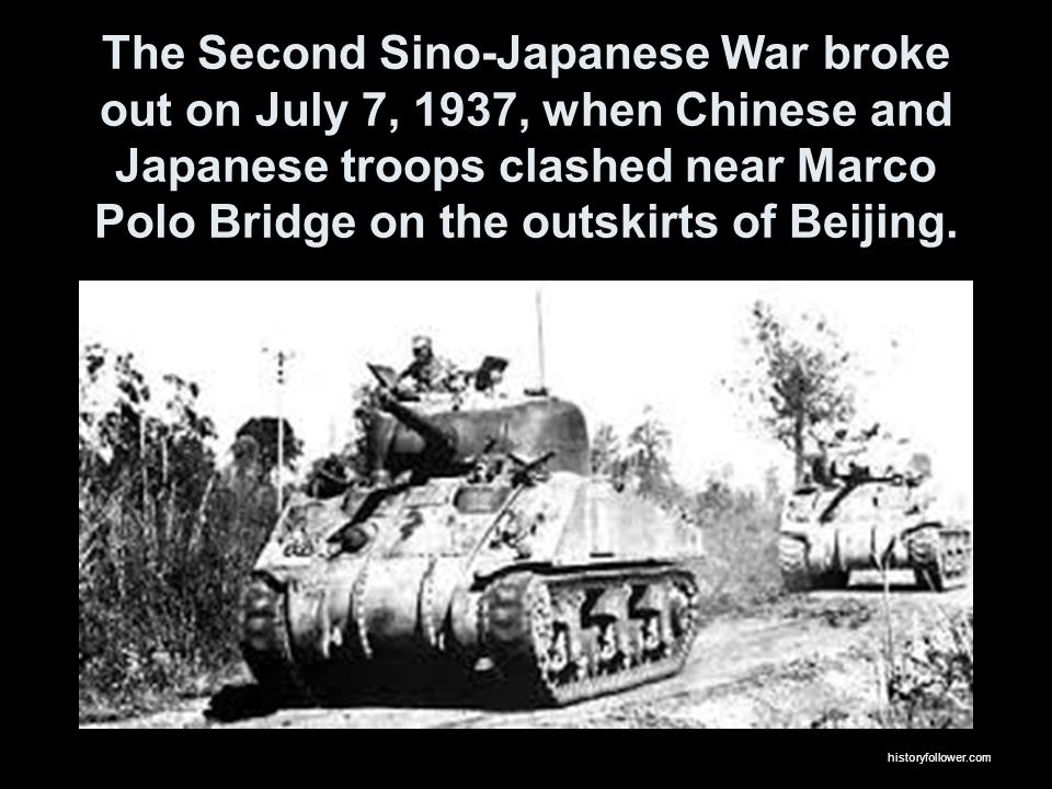 The Second Sino-Japanese War broke out on July 7, 1937, when Chinese and Japanese troops clashed near Marco Polo Bridge on the outskirts of Beijing.