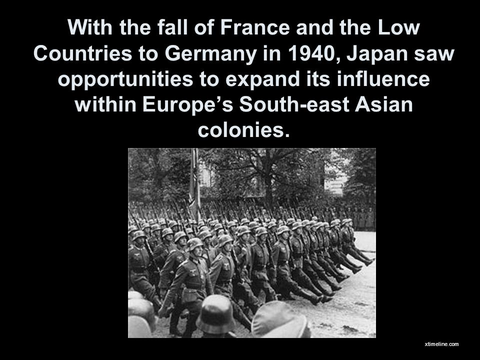 With the fall of France and the Low Countries to Germany in 1940, Japan saw opportunities to expand its influence within Europe's South-east Asian colonies.