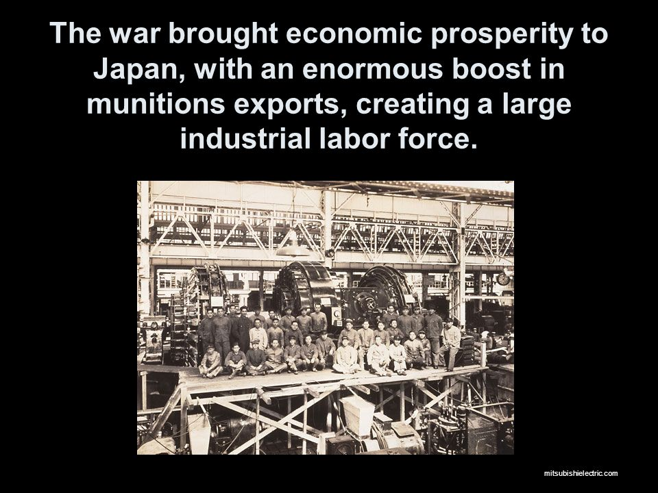 The war brought economic prosperity to Japan, with an enormous boost in munitions exports, creating a large industrial labor force.