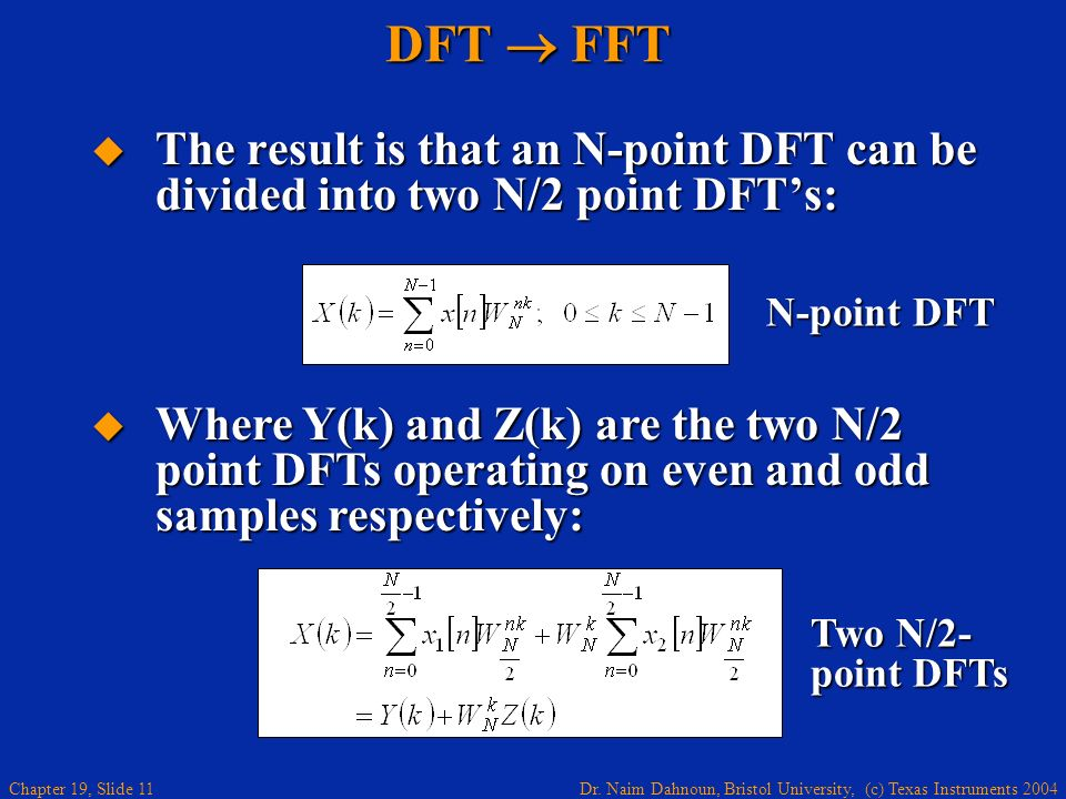 DFT  FFT The result is that an N-point DFT can be divided into two N/2 point DFT's: N-point DFT.