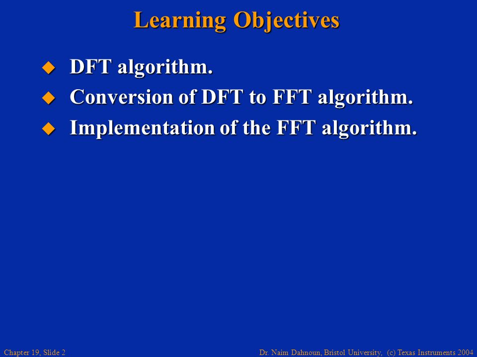 Learning Objectives DFT algorithm. Conversion of DFT to FFT algorithm.