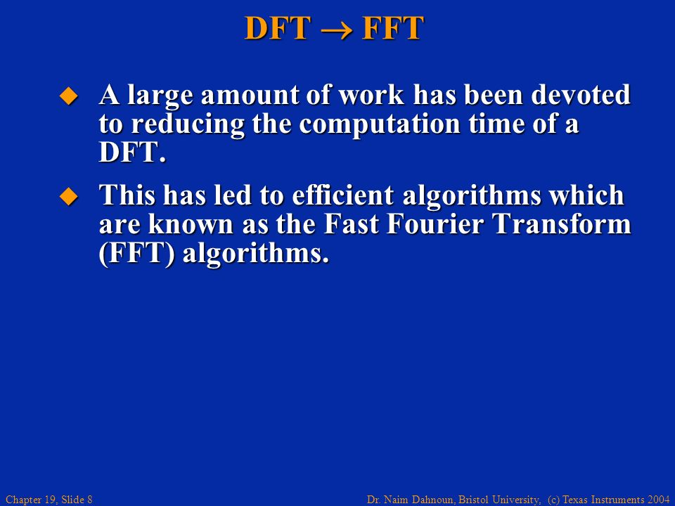 DFT  FFT A large amount of work has been devoted to reducing the computation time of a DFT.