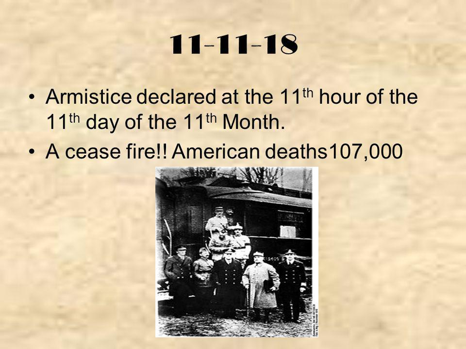 11-11-18 Armistice declared at the 11th hour of the 11th day of the 11th Month.