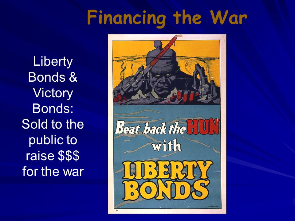 Financing the War Liberty Bonds & Victory Bonds: Sold to the public to raise $$$ for the war