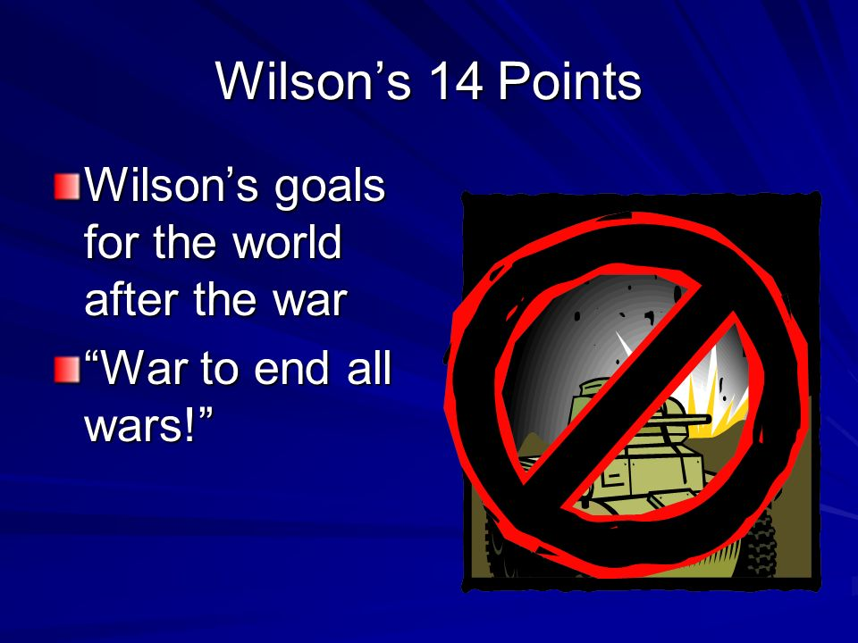 Wilson's 14 Points Wilson's goals for the world after the war