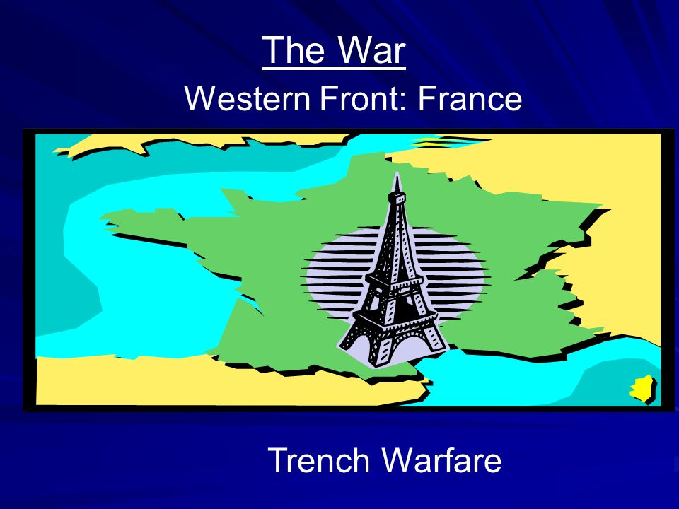 The War Western Front: France Trench Warfare