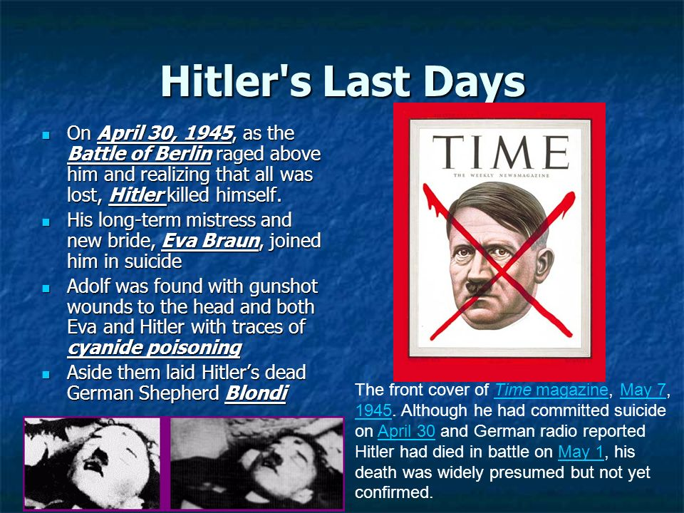 Hitler s Last Days On April 30, 1945, as the Battle of Berlin raged above him and realizing that all was lost, Hitler killed himself.