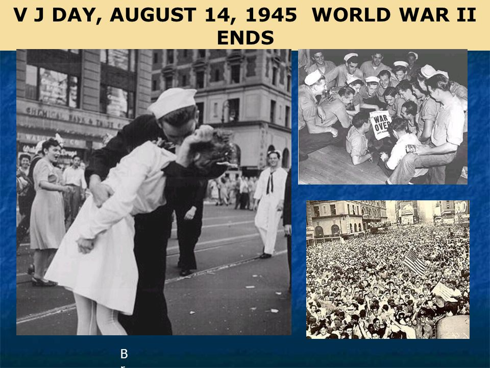 V J DAY, AUGUST 14, 1945 WORLD WAR II ENDS