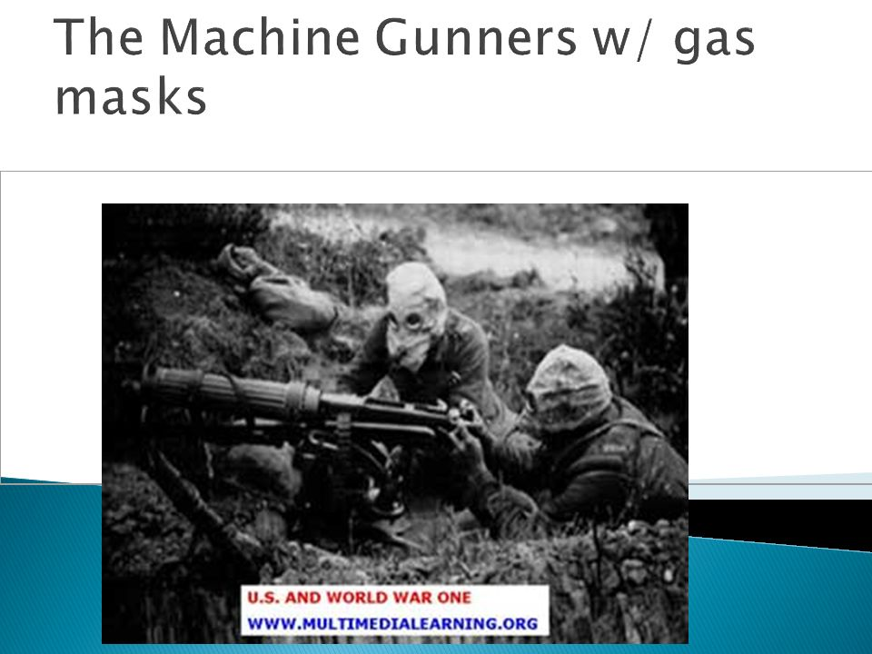 The Machine Gunners w/ gas masks