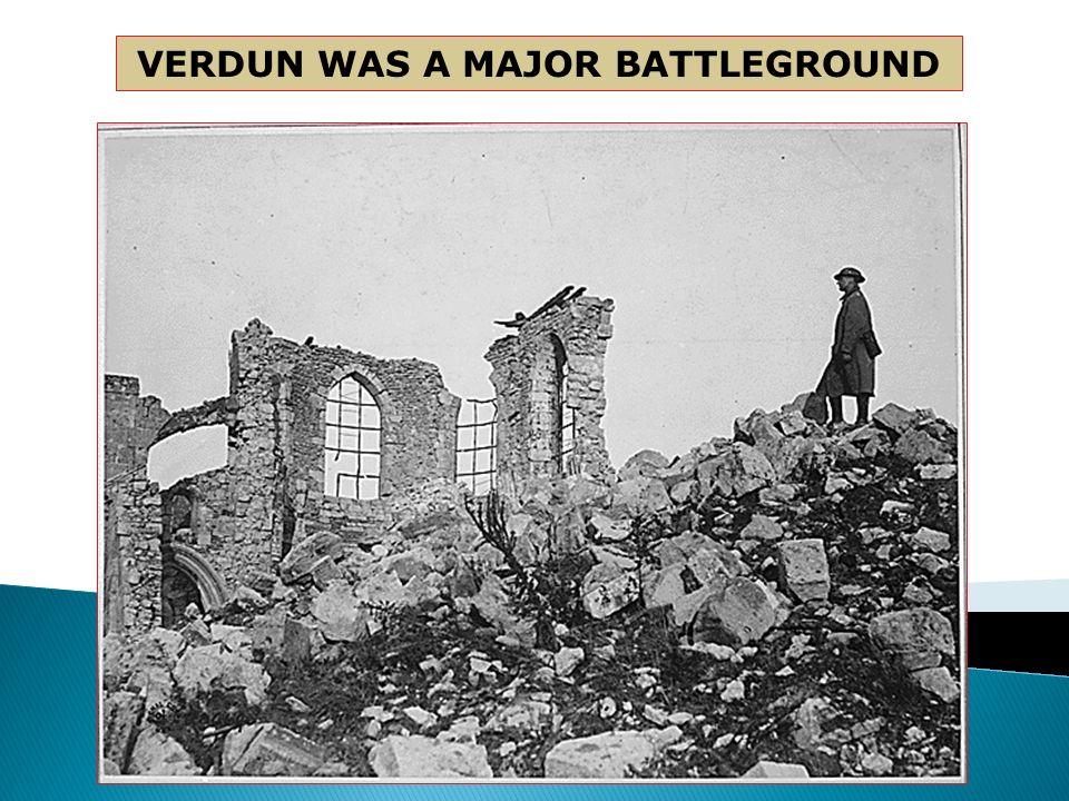 VERDUN WAS A MAJOR BATTLEGROUND