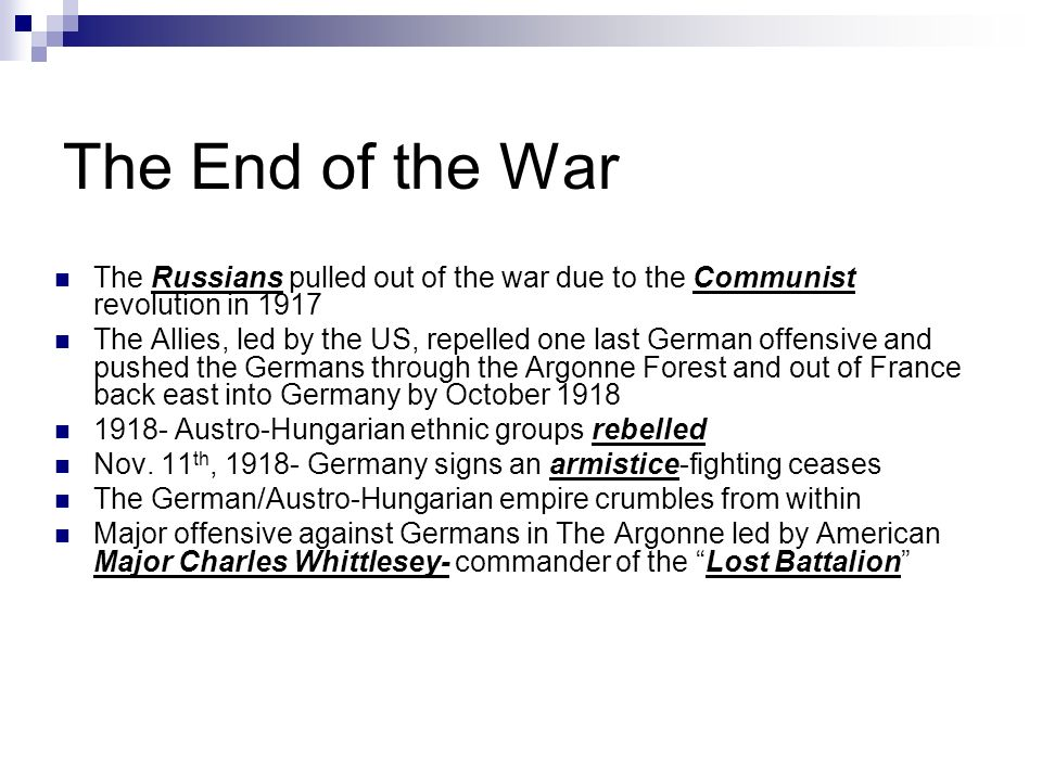 The End of the War The Russians pulled out of the war due to the Communist revolution in 1917.