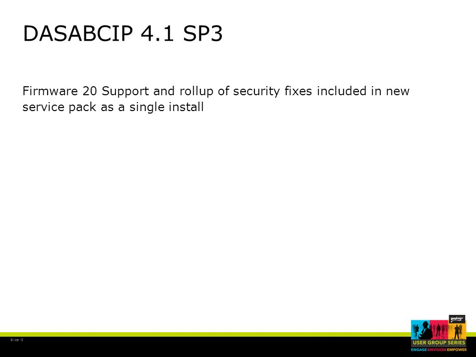 DASABCIP 4.1 SP3Firmware 20 Support and rollup of security fixes included in new service pack as a single install.