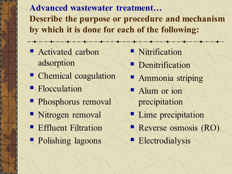 Advanced wastewater treatment… Describe the purpose or procedure and mechanism by which it is done for each of the following: