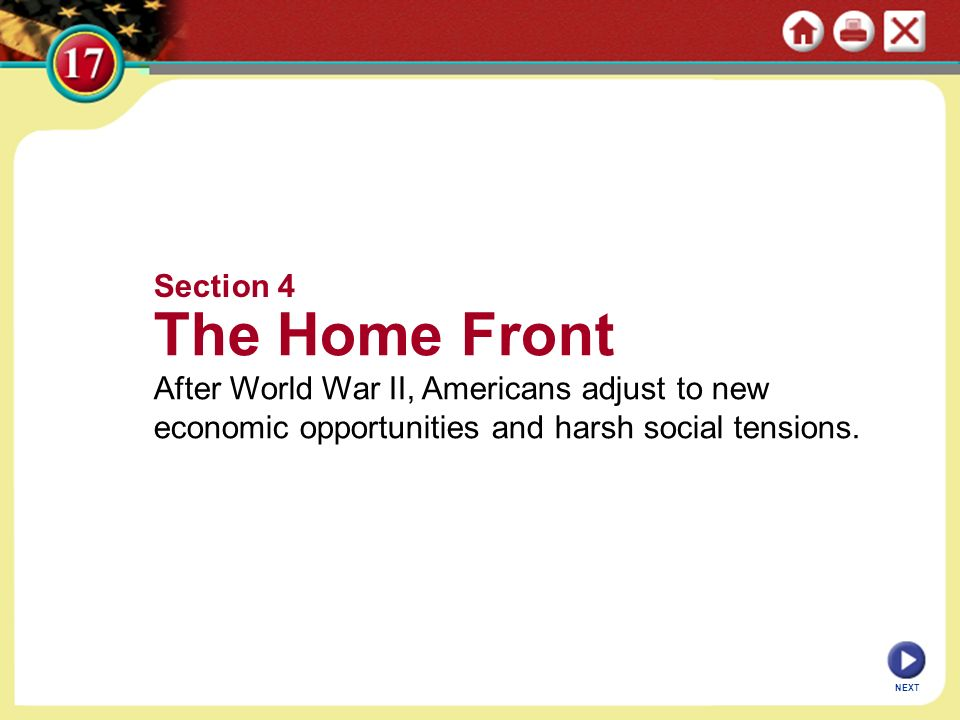 Section 4The Home Front. After World War II, Americans adjust to new economic opportunities and harsh social tensions.