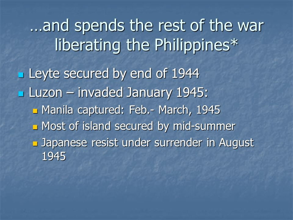 …and spends the rest of the war liberating the Philippines*