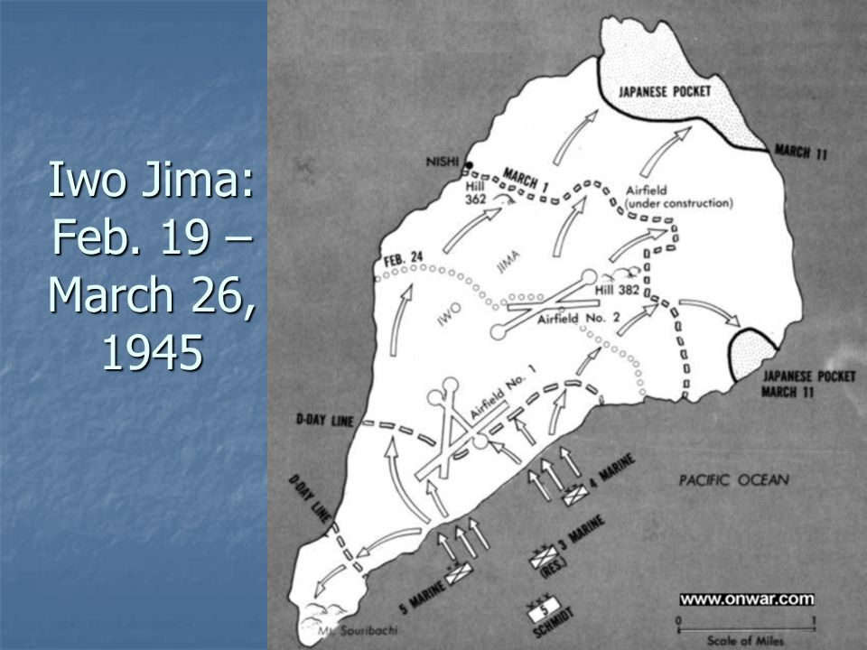 Iwo Jima: Feb. 19 – March 26, 1945 Why: Reasons included capturing an important Jap air base and radar station.