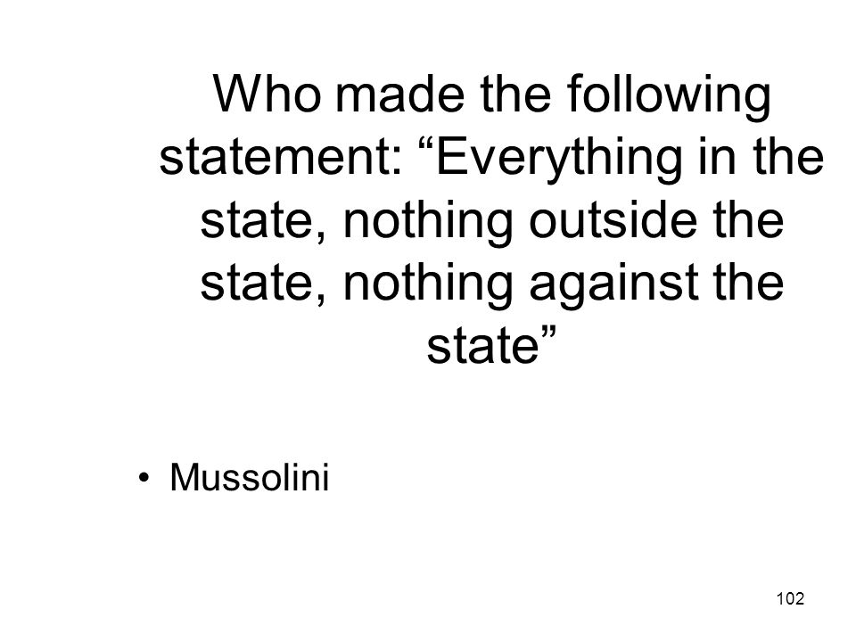 Who made the following statement: Everything in the state, nothing outside the state, nothing against the state
