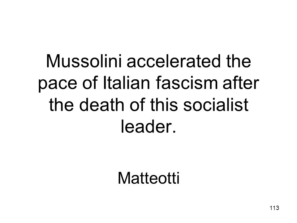Mussolini accelerated the pace of Italian fascism after the death of this socialist leader.