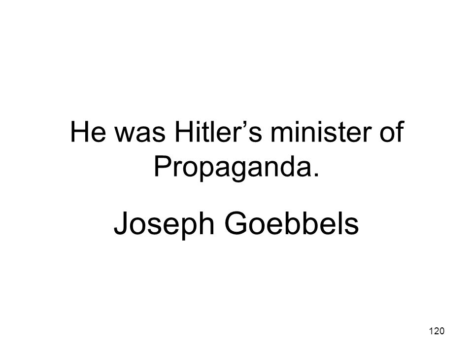 He was Hitler's minister of Propaganda.