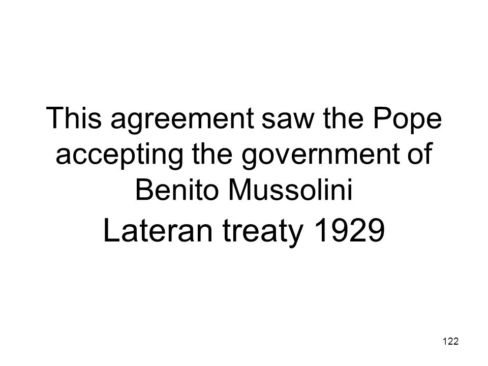 This agreement saw the Pope accepting the government of Benito Mussolini