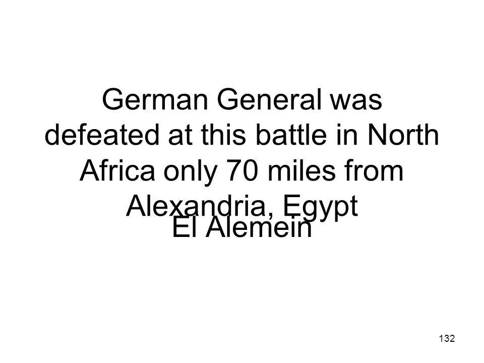 German General was defeated at this battle in North Africa only 70 miles from Alexandria, Egypt