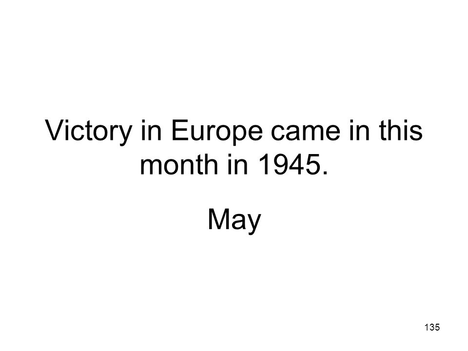 Victory in Europe came in this month in 1945.