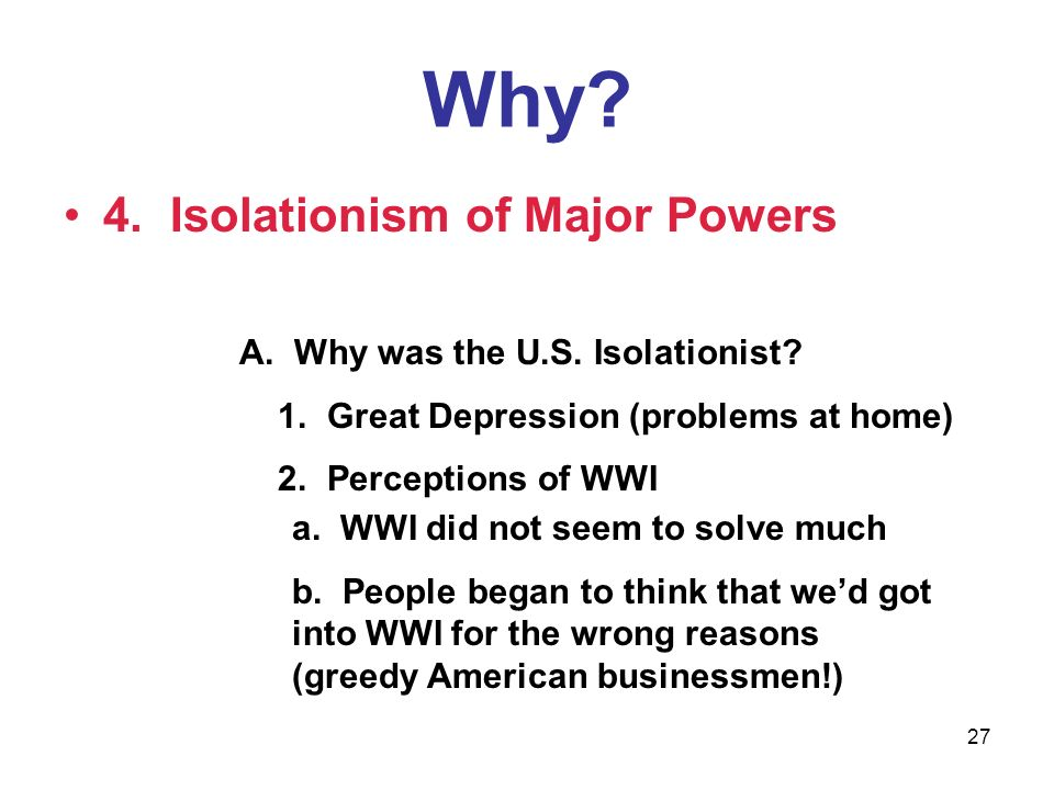 Why 4. Isolationism of Major Powers A. Why was the U.S. Isolationist