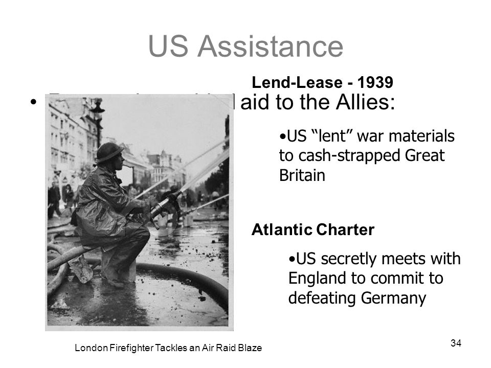 US Assistance Roosevelt provided aid to the Allies: Lend-Lease - 1939