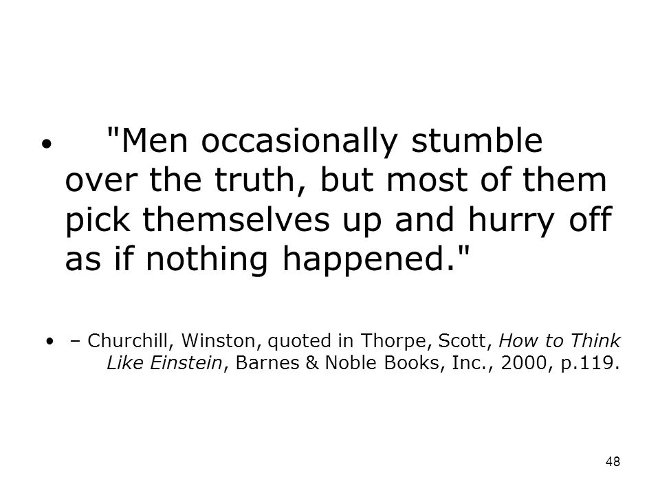 Men occasionally stumble over the truth, but most of them pick themselves up and hurry off as if nothing happened.