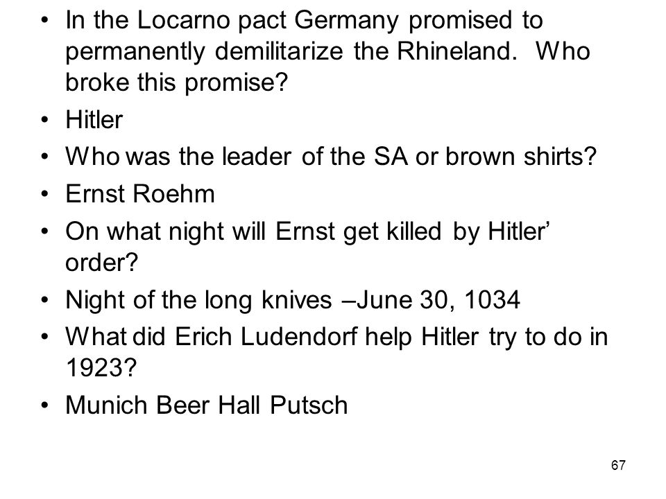 In the Locarno pact Germany promised to permanently demilitarize the Rhineland. Who broke this promise