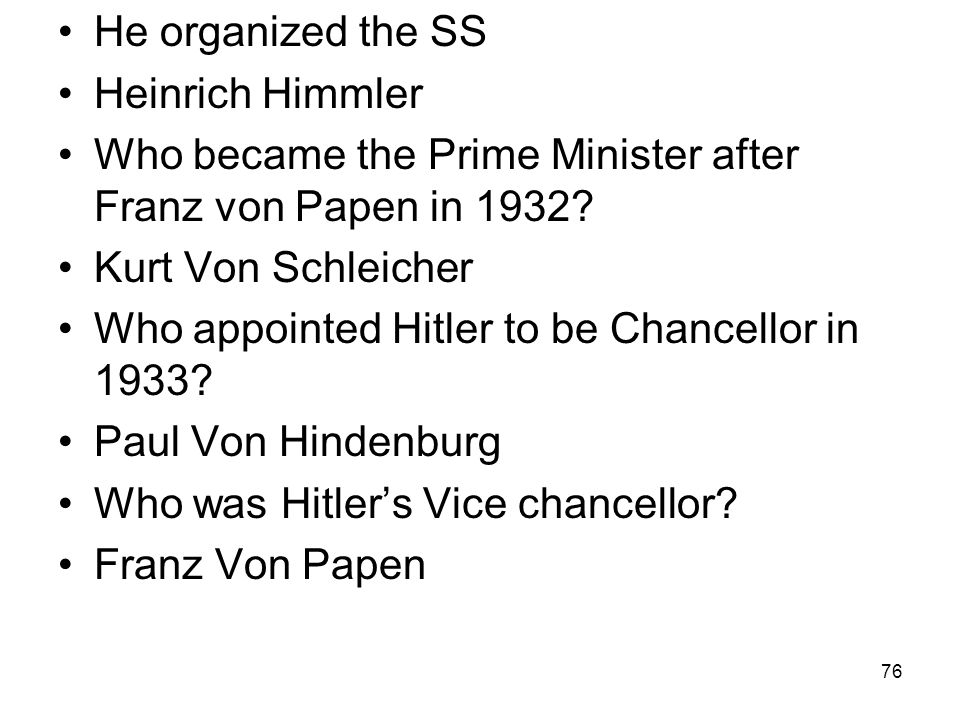 He organized the SS Heinrich Himmler. Who became the Prime Minister after Franz von Papen in 1932