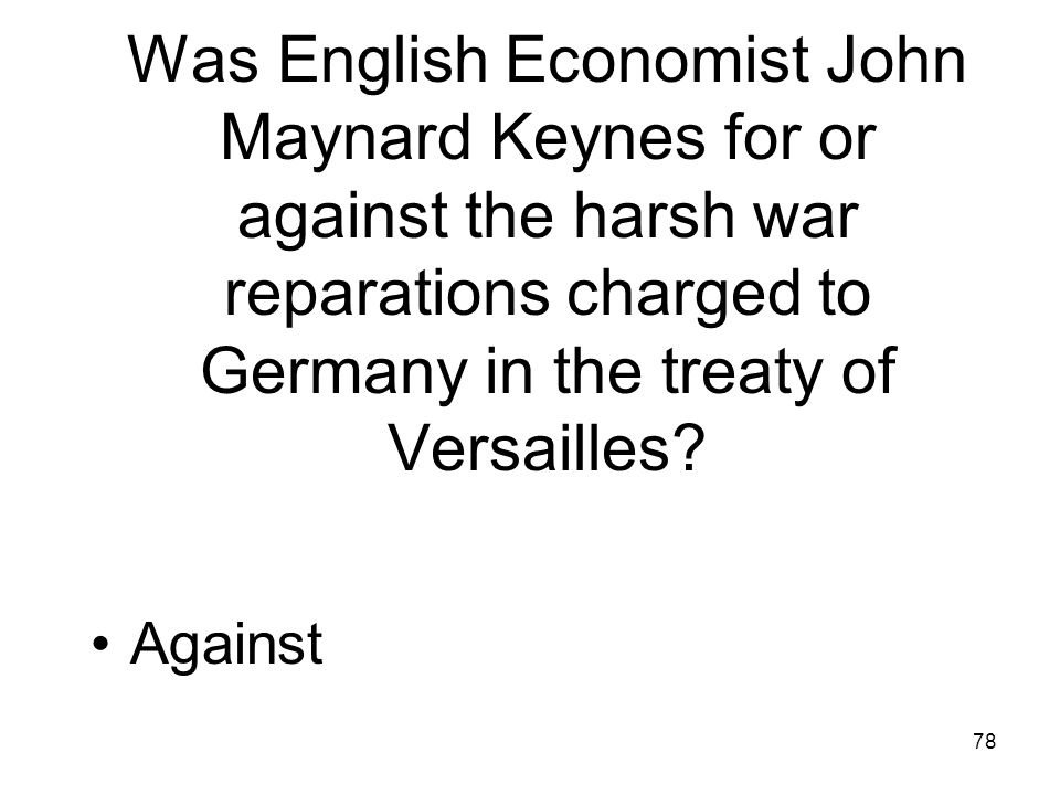 Was English Economist John Maynard Keynes for or against the harsh war reparations charged to Germany in the treaty of Versailles