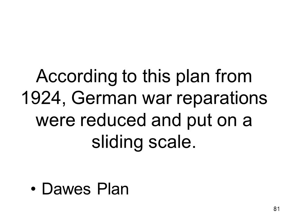 According to this plan from 1924, German war reparations were reduced and put on a sliding scale.